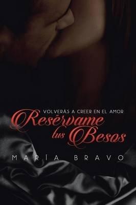 Reservame Tus Besos (Spanish, Paperback): Maria Bravo