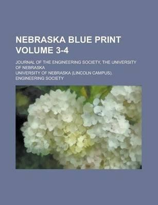 Nebraska Blue Print; Journal of the Engineering Society, the University of Nebraska Volume 3-4 (Paperback): University Of...
