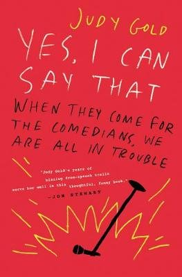Yes, I Can Say That - When They Come for the Comedians, We Are All in Trouble (Hardcover): Judy Gold