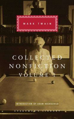 Collected Nonfiction Volume 1 - Selections from the Autobiography, Letters, Essays, and Speeches (Hardcover): Mark Twain