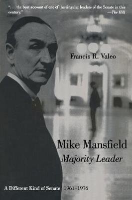Mike Mansfield, Majority Leader - A Different Kind of Senate, 1961-76 (Electronic book text): Francis R. Valeo