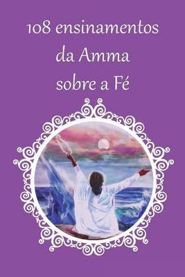 108 Ensinamentos Sobre a Fe (Portuguese, Paperback): Sri Mata Amritanandamayi Devi