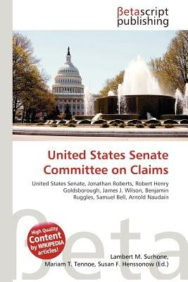 United States Senate Committee on Claims (Paperback): Lambert M. Surhone, Mariam T. Tennoe, Susan F. Henssonow