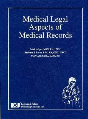 Medical Legal Aspects of Medical Records (Hardcover): Patricia W Iyer, Barbara Levin, Mary Ann Shea