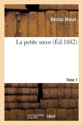 La Petite Soeur. Tome 1 (French, Paperback): Hector Malot
