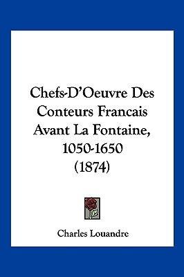 Chefs-D'Oeuvre Des Conteurs Francais Avant La Fontaine, 1050-1650 (1874) (English, French, Paperback): Charles Louandre