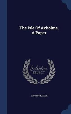 The Isle of Axholme, a Paper (Hardcover): Edward Peacock