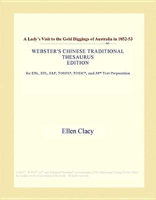 A Lady's Visit to the Gold Diggings of Australia in 1852-53 (Webster's Chinese Traditional Thesaurus Edition)...