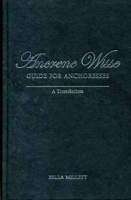 Ancrene Wisse / Guide for Anchoresses - A Translation (Hardcover, Annotated Ed): Bella Millett