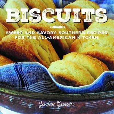Biscuits - Sweet and Savory Southern Recipes for the All-American Kitchen (Paperback): Jackie Garvin