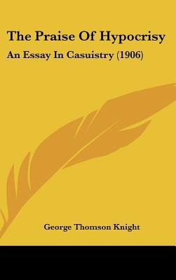 Essay About Critical Thinking The Praise Of Hypocrisy  An Essay In Casuistry  Hardcover Pro Gay Marriage Essay also Essay Lord Of The Flies The Praise Of Hypocrisy  An Essay In Casuistry  Hardcover  Essay On Mahatma Gandhi In Marathi