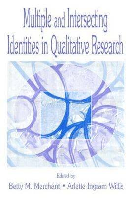 Multiple and intersecting Identities in Qualitative Research (Paperback): Betty Merchant, Arlette Ingram Willis