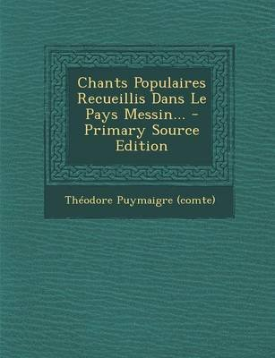 Chants Populaires Recueillis Dans Le Pays Messin... - Primary Source Edition (French, Paperback): Theodore Puymaigre (Comte)