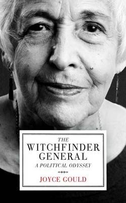 The Witchfinder General - A Political Odyssey (Hardcover): Joyce Gould