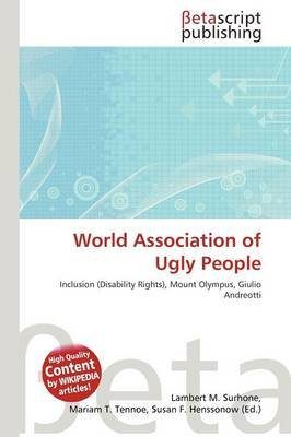 World Association of Ugly People (Paperback): Lambert M. Surhone, Mariam T. Tennoe, Susan F. Henssonow
