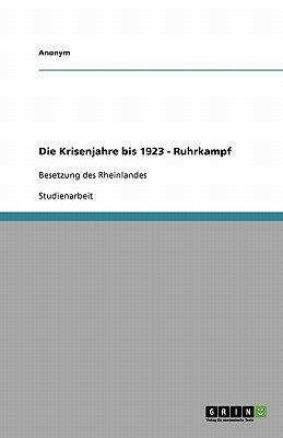 Die Krisenjahre Bis 1923 - Ruhrkampf (German, Paperback): Anonym