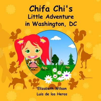 Chifa Chi's Little Adventure in Washington DC (Paperback): Luis De Los Heros, Elizabeth Wilson