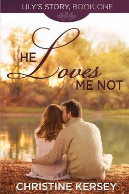 He Loves Me Not - (Lily's Story, Book 1) (Paperback): Christine Kersey