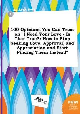 100 Opinions You Can Trust on I Need Your Love - Is That True? - How to Stop Seeking Love, Approval, and Appreciation and Start...
