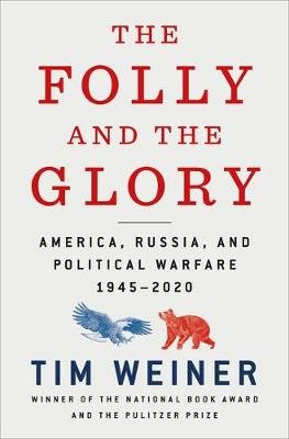 The Folly and the Glory - America, Russia, and Political Warfare 1945-2020 (Hardcover): Tim Weiner