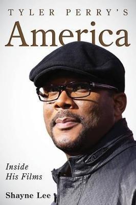 Tyler Perry's Aamerica - Inside His Films (Hardcover): Shayne Lee