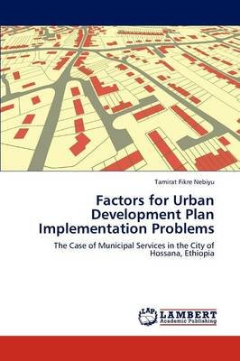 Factors for Urban Development Plan Implementation Problems (Paperback): Tamirat Fikre Nebiyu