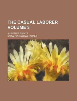 The Casual Laborer Volume 3; And Other Essays (Paperback): Carleton Hubbell Parker