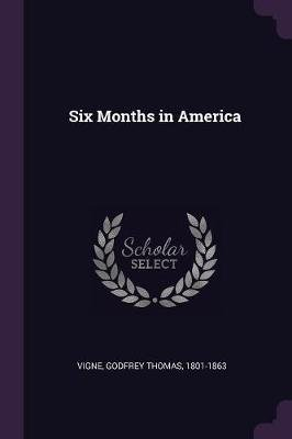 Six Months in America (Paperback): Godfrey Thomas Vigne