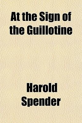 At the Sign of the Guillotine (Paperback): Harold Spender