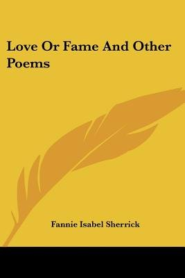 Love or Fame and Other Poems (Paperback): Fannie Isabel Sherrick