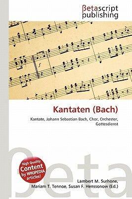 Kantaten (Bach) (English, German, Paperback): Lambert M. Surhone, Mariam T. Tennoe, Susan F. Henssonow