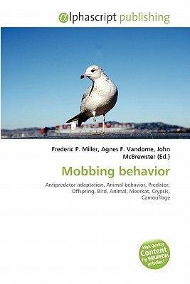 Mobbing Behavior (Paperback): Frederic P. Miller, Agnes F. Vandome, John McBrewster