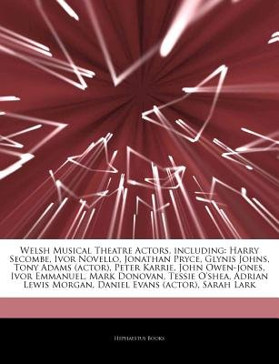 Articles on Welsh Musical Theatre Actors, Including - Harry Secombe, Ivor Novello, Jonathan Pryce, Glynis Johns, Tony Adams...
