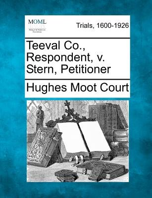 Teeval Co., Respondent, V. Stern, Petitioner (Paperback): Hughes Moot Court