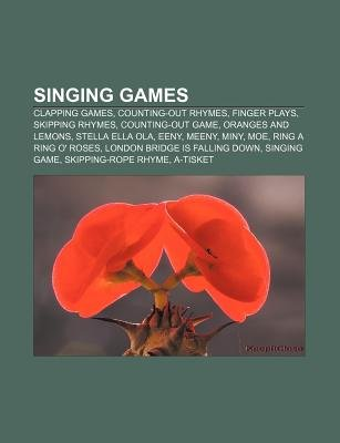 Singing Games - Clapping Games, Counting-Out Rhymes, Finger Plays, Skipping Rhymes, Counting-Out Game, Oranges and Lemons,...