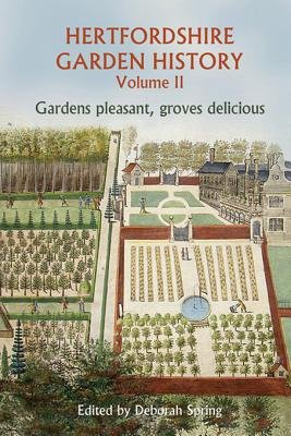 Hertfordshire Garden History Volume 2 - Gardens Pleasant, Groves Delicious (Electronic book text):