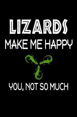 Lizards Make Me Happy, You, Not So Much (Paperback): Jeremy James