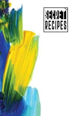 Secret Recipes - A Blank Book for Keeping Your Secret Cooking (Paperback): Eden Sachse