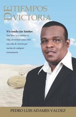 Tiempos de Victoria - Viviendo Sin Limites (Spanish, Paperback): Pedro Luis Adames Valdez