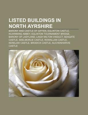 Listed Buildings in North Ayrshire - Barony and Castle of Giffen, Eglinton Castle, Kilwinning Abbey, Eglinton Tournament Bridge...