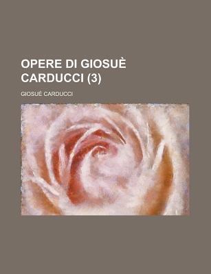 Opere Di Giosue Carducci (3 ) (English, Italian, Paperback): United States Office of Energy, Giosue Carducci