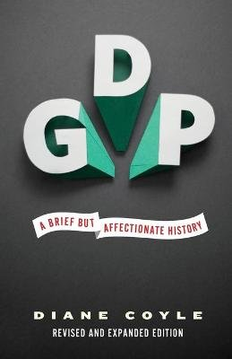 GDP - A Brief but Affectionate History - Revised and expanded Edition (Paperback, Revised edition): Diane Coyle