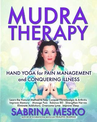 MUDRA Therapy - Hand Yoga for Pain Management and Conquering Illness (Paperback): Sabrina Mesko Ph. D. H.