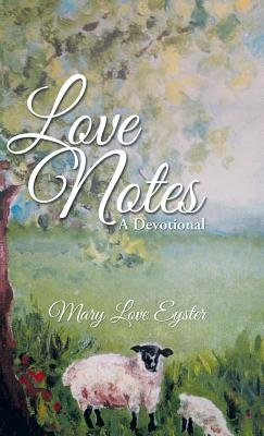 Love Notes - A Devotional (Hardcover): Mary Love Eyster
