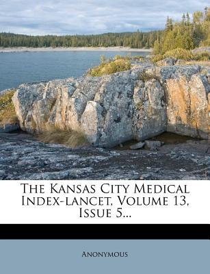 The Kansas City Medical Index-Lancet, Volume 13, Issue 5... (Paperback): Anonymous
