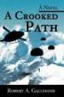 A Crooked Path (Paperback): Robert A. Gallinger