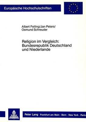 Religion Im Vergleich: Bundesrepublik Deutschland Und Niederlande (German, Paperback): A Felling, Albert Felling, Jan Peters,...