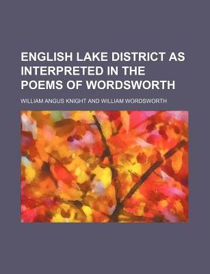 English Lake District as Interpreted in the Poems of Wordsworth (Paperback): William Angus Knight