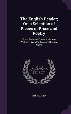 The English Reader; Or, a Selection of Pieces in Prose and Poetry - From the Most Eminent Modern Writers ... with Explanatory...