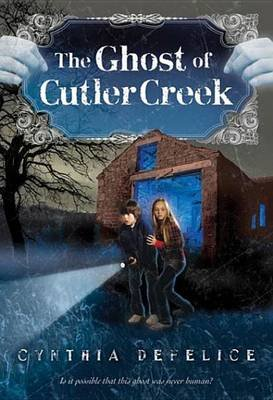 The Ghost of Cutler Creek (Electronic book text): Cynthia DeFelice